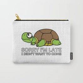 Sorry I'm Late I Didn't Want To Come Carry-All Pouch