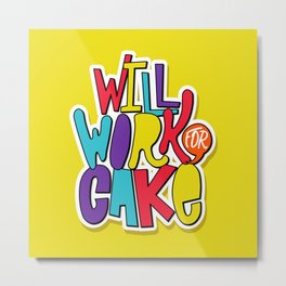 Will Work For Cake Metal Print