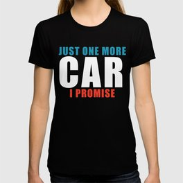 Just One More Car I Promise Car Enthusiast Collector T-shirt
