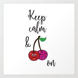 Keep Calm and Cherry On Art Print