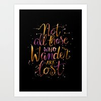 not all who wander are lost Art Prints featuring Not All Those Who Wander Are Lost by IndigoEleven