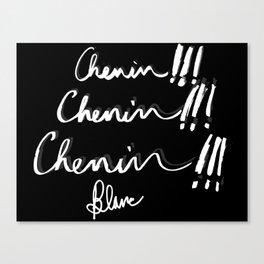 Chenin Chenin Chenin! Canvas Print