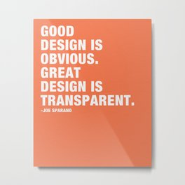 Good design is obvious. Great design is transparent. Metal Print