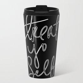 TREAT YO SELF Metal Travel Mug