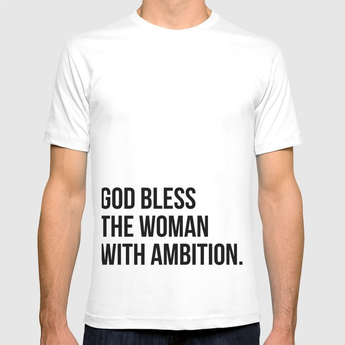 e144f012b God bless the woman with ambition. T-shirt