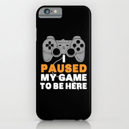 I Paused My Game To Be Here | Gamer Video Games iPhone Case
