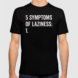 Symptoms Of Laziness Funny Quote T-shirt