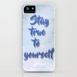 Stay true to yourself iPhone Case