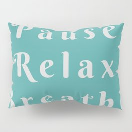 pause relax breathe Pillow Sham