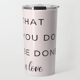 1 Corinthians 16:14 Let all that you do be done in love Travel Mug