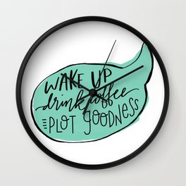 Wake Up. Drink Coffee. Plot Goodness Wall Clock