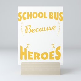 School Bus Driver Because Even Students Need Heroes Mini Art Print