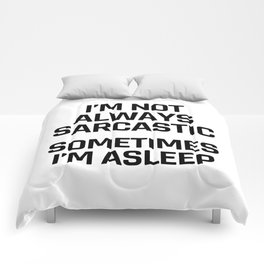 I'm Not Always Sarcastic Sometimes I'm Asleep Comforters