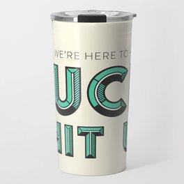 Fuck Shit Up Travel Mug