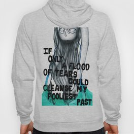 If Only a Flood of Tears Could Cleanse My Fooliest Past Hoody