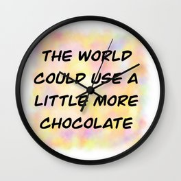 The World Could Use A Little More Chocolate Wall Clock