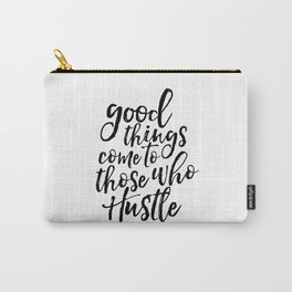 good things come to those who hustle,motivational quote,inspirational poster,hustle hard,quotes Carry-All Pouch
