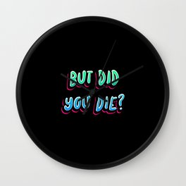 But Did You Die Funny Meme Motivational Wall Clock