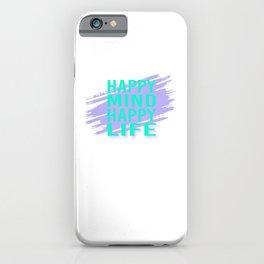 Happy Mind Happy Life tp iPhone Case