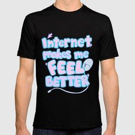 Internet makes me feel better T-shirt