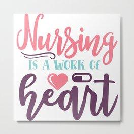 Nursing Is A Work Of Heart Nurse Slogan Metal Print