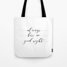 Love Quote Always kiss me goodnight Anniversary Gift For Him For Her Wall Quote Quote Print Art Tote Bag