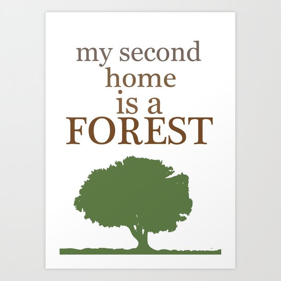 My Second Home is a Forest Art Print