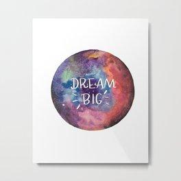 dream big | galaxy | nebula | planet | space art Metal Print