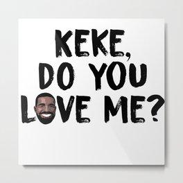 Keke, Do You Love Me Metal Print
