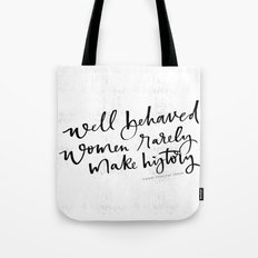 Well Behaved Women Rarely Make History Tote Bag