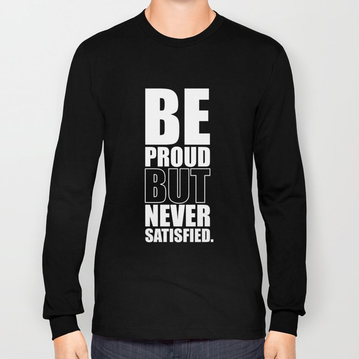 Lab No. 4 -  Be Proud But Never Satisfied Gym Motivational Quotes Poster Long Sleeve T-shirt
