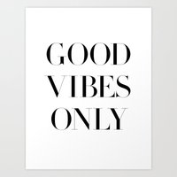 good vibes only Art Prints featuring Good Vibes Only by Note to Self: The Print Shop