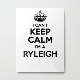 I cant keep calm I am a RYLEIGH Metal Print