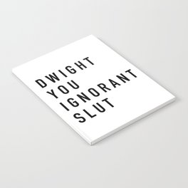 Dwight You Ignorant Slut - the Office Notebook