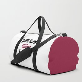 Run Now, Wine Later Funny Quote Duffle Bag