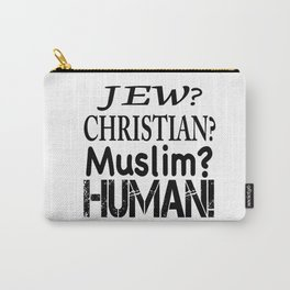 Jew-Christian-Muslim-Human! Carry-All Pouch