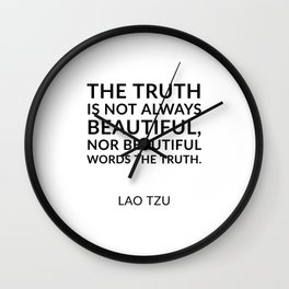 Lao Tzu quotes - The truth is not always beautiful, nor beautiful words the truth. Wall Clock