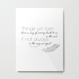 Things we lose have a way of coming back to us Metal Print