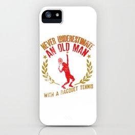 Never Underestimate An Old Man With A Racquet Tennis iPhone Case