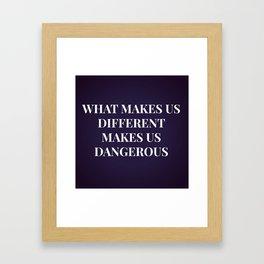 What Makes Us Different, Makes Us Dangerous Framed Art Print