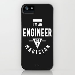 I'm an Engineer, Not a Magician iPhone Case