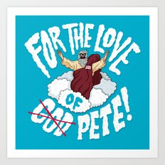 For The Love of Pete Art Print