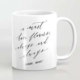 I Must Have Flowers Always and Always - Monet Coffee Mug