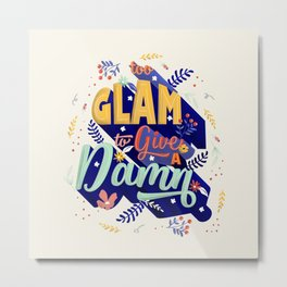 Too glam to give a damn Metal Print