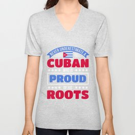 Never Underestimate A Cuban Who Is Proud Cuban Flag Unisex V-Neck