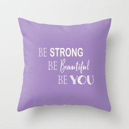 Be Strong, Be Beautiful, Be You - Purple and White Throw Pillow