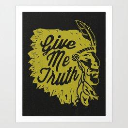 Give Me Truth Art Print