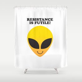 RESISTANCE IS FUTILE! Shower Curtain