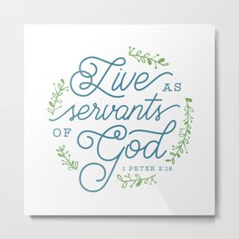 """Live as Servants of God"" Bible Verse Print Metal Print"