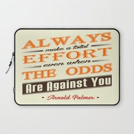 Always make a total effort, even when the odds are against you Laptop Sleeve